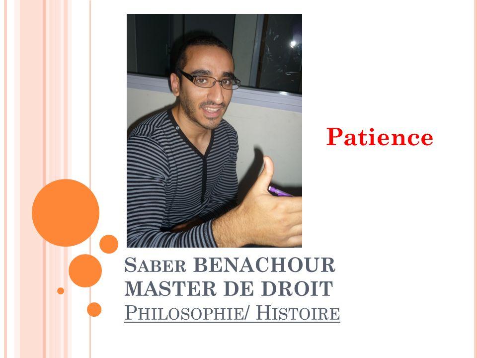S ABER BENACHOUR MASTER DE DROIT P HILOSOPHIE / H ISTOIRE Patience