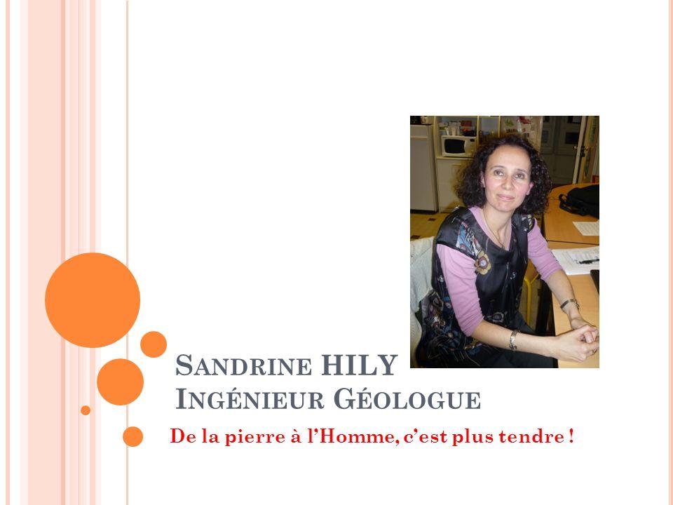 S ANDRINE HILY I NGÉNIEUR G ÉOLOGUE De la pierre à lHomme, cest plus tendre !