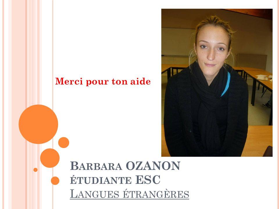 B ARBARA OZANON ÉTUDIANTE ESC L ANGUES ÉTRANGÈRES Merci pour ton aide