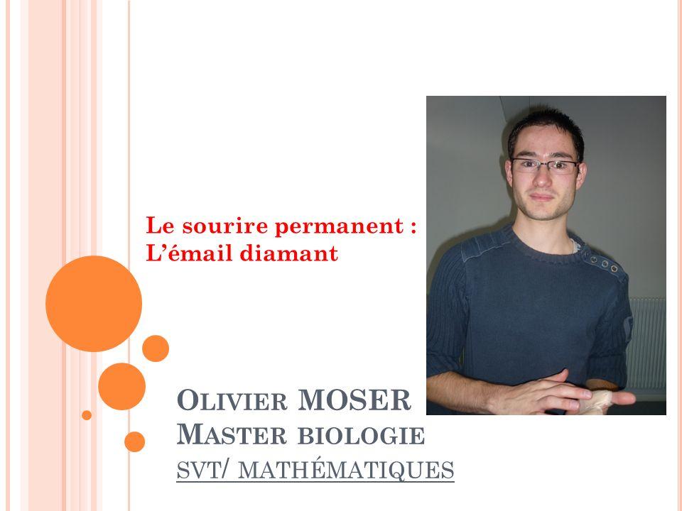 O LIVIER MOSER M ASTER BIOLOGIE SVT / MATHÉMATIQUES Le sourire permanent : Lémail diamant