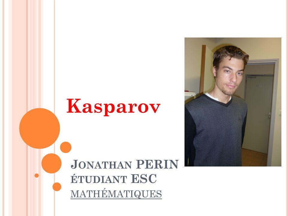 J ONATHAN PERIN ÉTUDIANT ESC MATHÉMATIQUES Kasparov