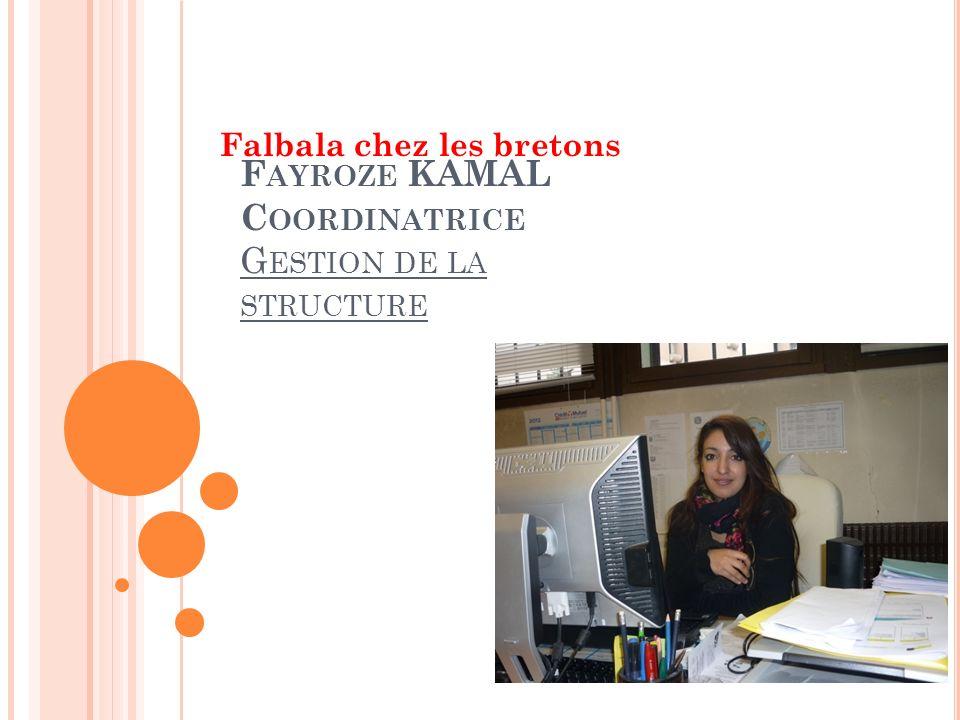 F AYROZE KAMAL C OORDINATRICE G ESTION DE LA STRUCTURE Falbala chez les bretons