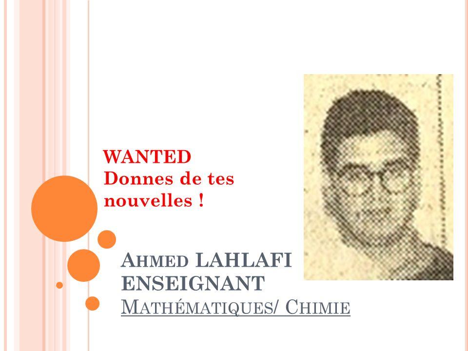 A HMED LAHLAFI ENSEIGNANT M ATHÉMATIQUES / C HIMIE WANTED Donnes de tes nouvelles !