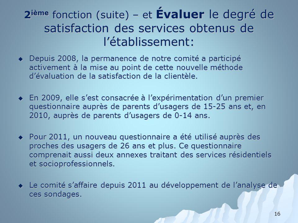 2 ième fonction (suite) – et Évaluer le degré de satisfaction des services obtenus de létablissement: Depuis 2008, la permanence de notre comité a par