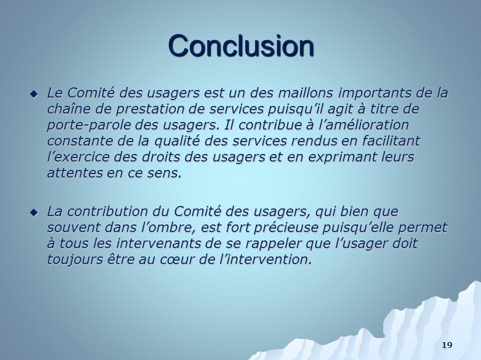 Conclusion Le Comité des usagers est un des maillons importants de la chaîne de prestation de services puisquil agit à titre de porte-parole des usage