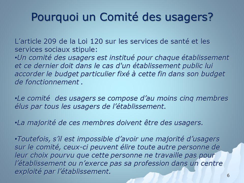 Pourquoi un Comité des usagers? Larticle 209 de la Loi 120 sur les services de santé et les services sociaux stipule: Un comité des usagers est instit