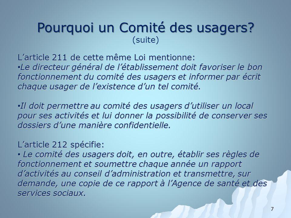 Pourquoi un Comité des usagers? Pourquoi un Comité des usagers? (suite) Larticle 211 de cette même Loi mentionne: Le directeur général de létablisseme