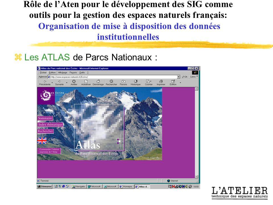 Rôle de lAten pour le développement des SIG comme outils pour la gestion des espaces naturels français: Organisation de mise à disposition des données institutionnelles zLes ATLAS de Parcs Nationaux :