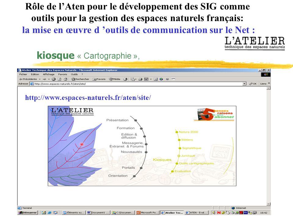 Rôle de lAten pour le développement des SIG comme outils pour la gestion des espaces naturels français: la mise en œuvre d outils de communication sur le Net : http://www.espaces-naturels.fr/aten/site/ kiosque « Cartographie »,