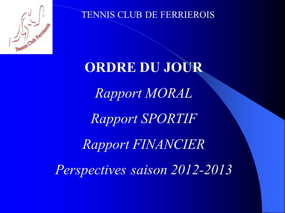 TENNIS CLUB DE FERRIEROIS RAPPORT MORAL Un nouveau bureau avec quelques idées et quelques éclats de rire … Entraineurs : La roue tourne…encore cette année Tournoi InterClubs : Un beau succès… Stage tennis : Une équipe de jeunes plein davenir …