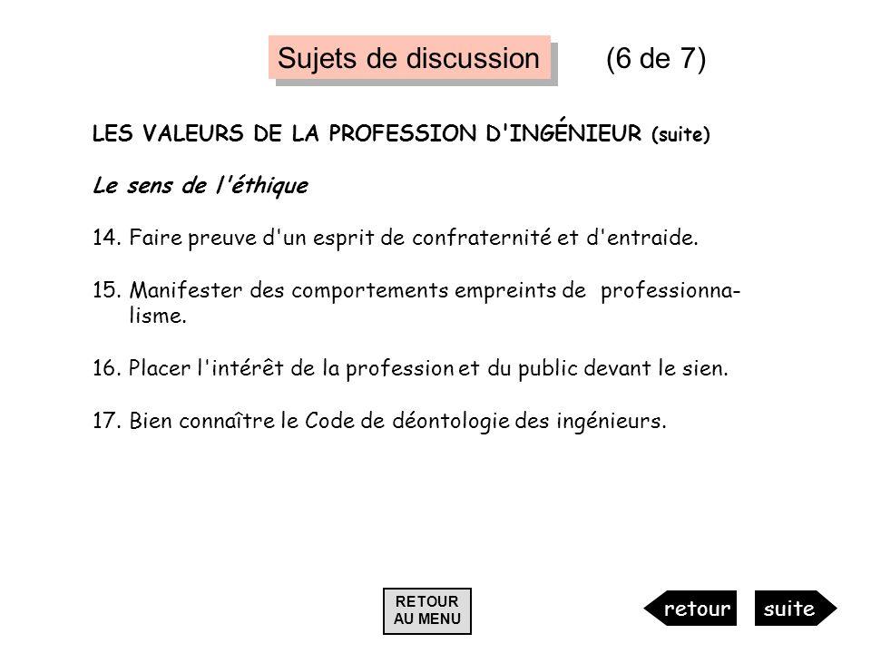 LES VALEURS DE LA PROFESSION D'INGÉNIEUR (suite) Le sens de l'éthique 14.Faire preuve d'un esprit de confraternité et d'entraide. 15.Manifester des co