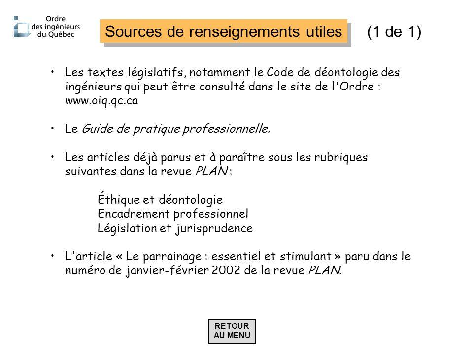 Sources de renseignements utiles Les textes législatifs, notamment le Code de déontologie des ingénieurs qui peut être consulté dans le site de l'Ordr