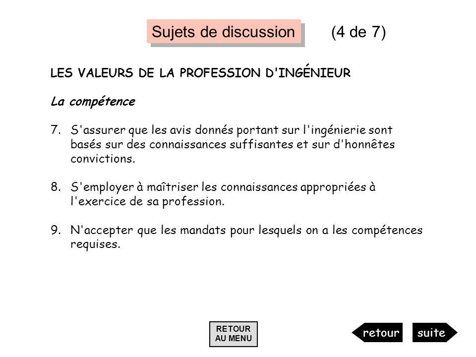 LES VALEURS DE LA PROFESSION D'INGÉNIEUR La compétence 7.S'assurer que les avis donnés portant sur l'ingénierie sont basés sur des connaissances suffi