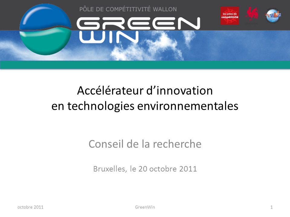 Accélérateur dinnovation en technologies environnementales Conseil de la recherche Bruxelles, le 20 octobre 2011 octobre 2011GreenWin1