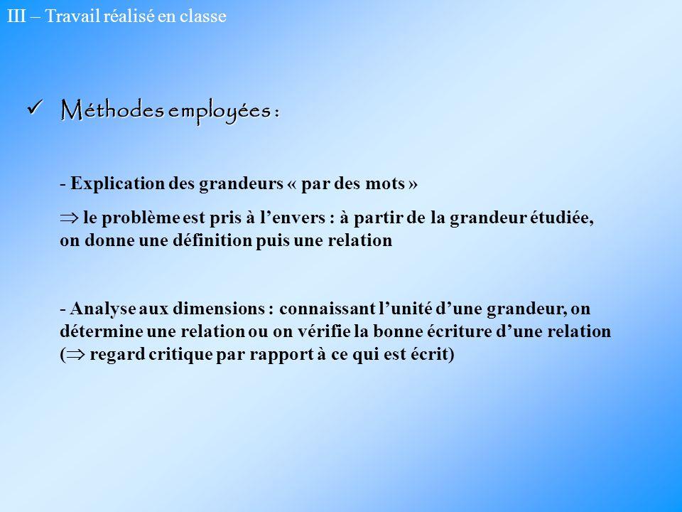 III – Travail réalisé en classe Méthodes employées : Méthodes employées : - Explication des grandeurs « par des mots » le problème est pris à lenvers