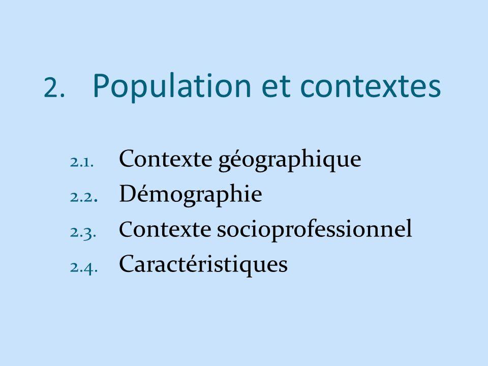2. Population et contextes 2.1. Contexte géographique 2.2.Démographie 2.3. C ontexte socioprofessionnel 2.4. Caractéristiques