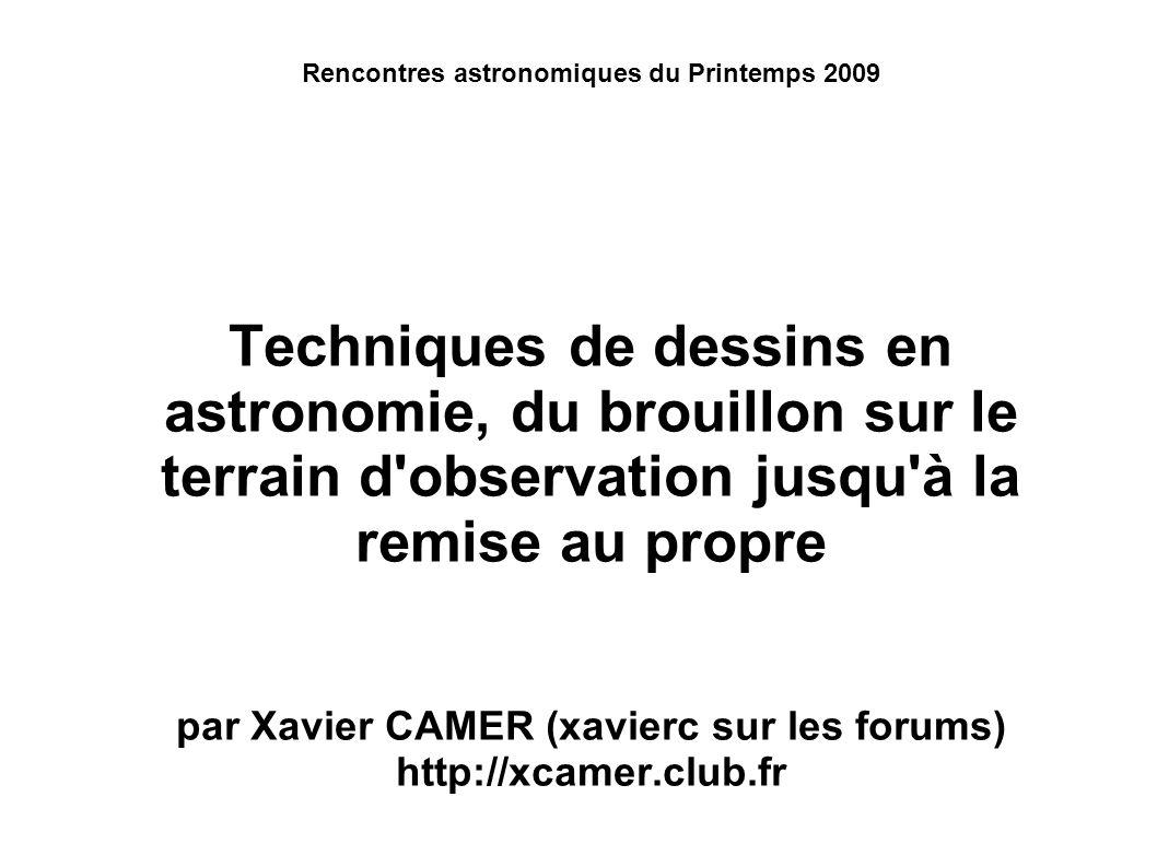 Rencontres astronomiques du Printemps 2009 Techniques de dessins en astronomie, du brouillon sur le terrain d'observation jusqu'à la remise au propre