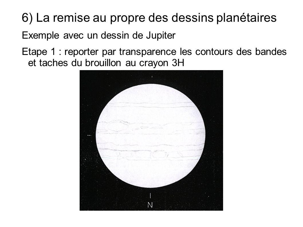 6) La remise au propre des dessins planétaires Exemple avec un dessin de Jupiter Etape 1 : reporter par transparence les contours des bandes et taches