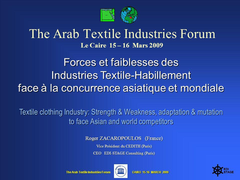 The Arab Textile Industries Forum CAIRO 15-16 MARCH 2009 CAIRO 15-16 MARCH 2009 Être compétitif = Satisfaire les besoins et exigences des donneurs dordre La Compétitivité .
