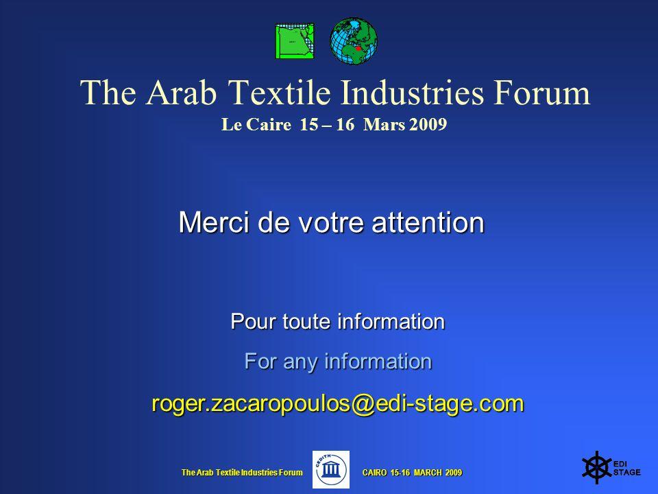 The Arab Textile Industries Forum CAIRO 15-16 MARCH 2009 CAIRO 15-16 MARCH 2009 The Arab Textile Industries Forum Le Caire 15 – 16 Mars 2009 Merci de votre attention Pour toute information For any information roger.zacaropoulos@edi-stage.com