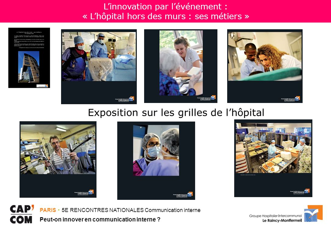 PARIS 5E RENCONTRES NATIONALES Communication interne Peut-on innover en communication interne ? Linnovation par lévénement : « Lhôpital hors des murs