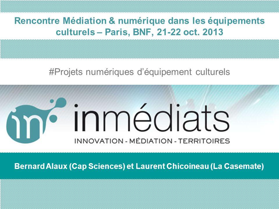 Rencontre Médiation & numérique dans les équipements culturels – Paris, BNF, 21-22 oct. 2013 #Projets numériques déquipement culturels Bernard Alaux (
