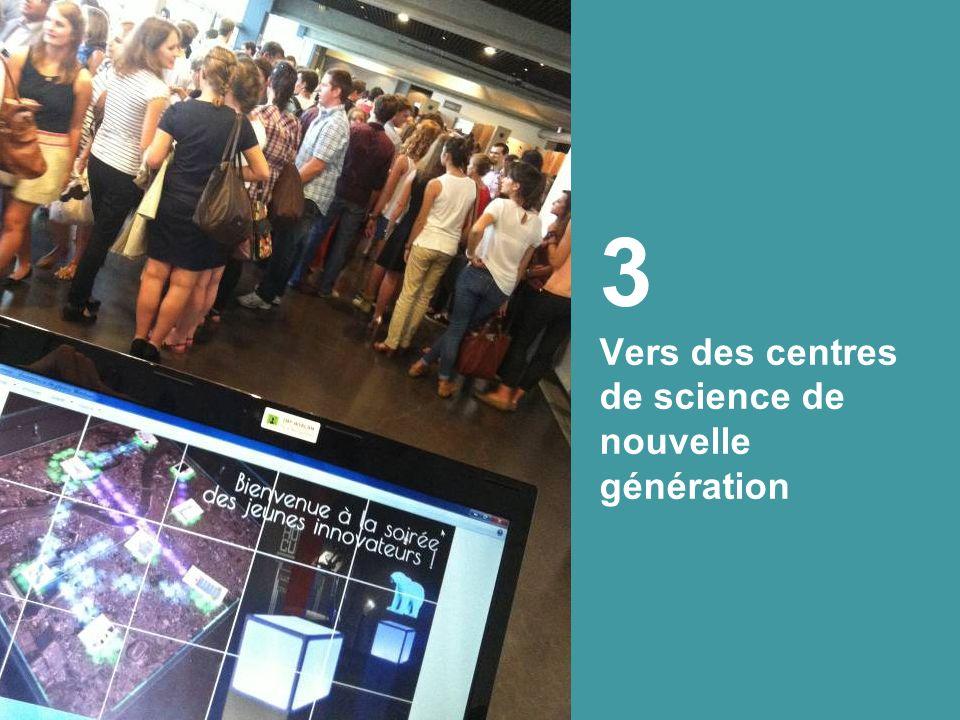 3 Vers des centres de science de nouvelle génération