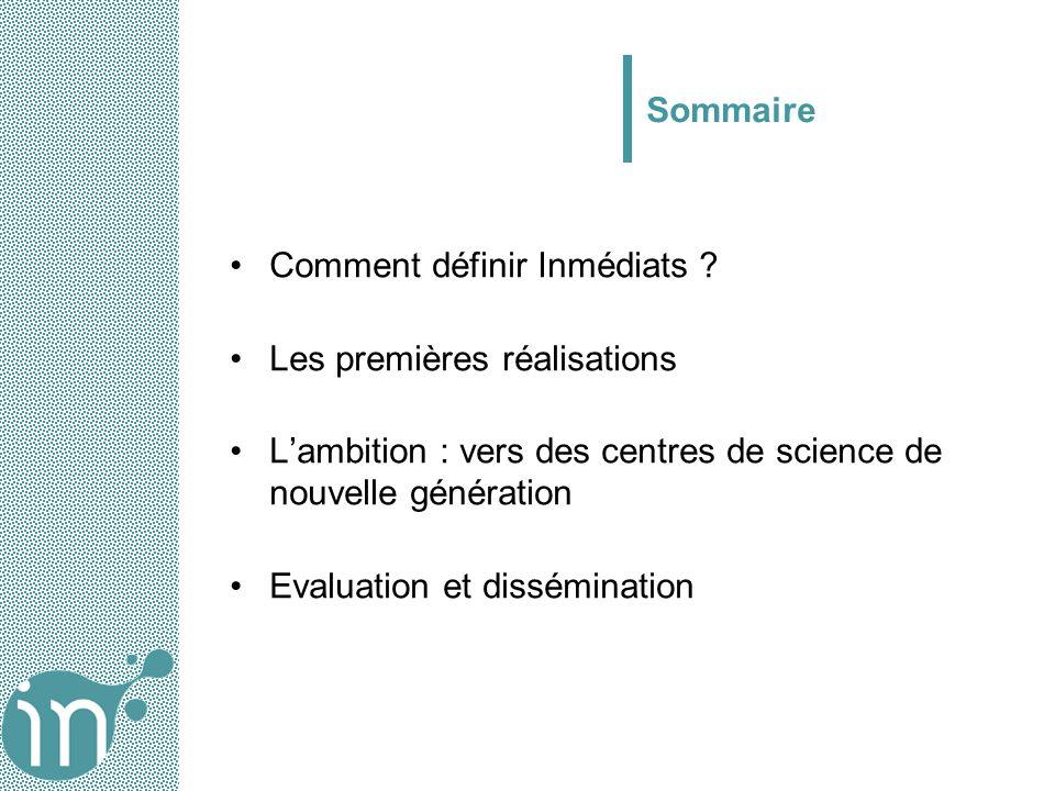 Sommaire Comment définir Inmédiats ? Les premières réalisations Lambition : vers des centres de science de nouvelle génération Evaluation et dissémina