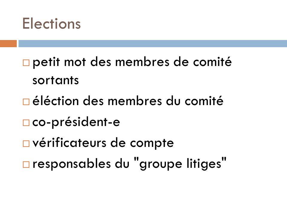 Elections petit mot des membres de comité sortants éléction des membres du comité co-président-e vérificateurs de compte responsables du groupe litiges