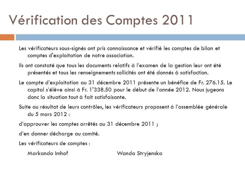 Vérification des Comptes 2011 Les vérificateurs sous-signés ont pris connaissance et vérifié les comptes de bilan et comptes d exploitation de notre association.