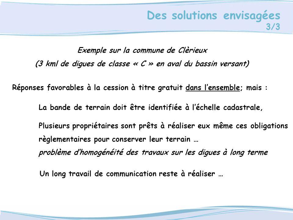 Des solutions envisagées 3/3 Exemple sur la commune de Clèrieux (3 kml de digues de classe « C » en aval du bassin versant) Réponses favorables à la c
