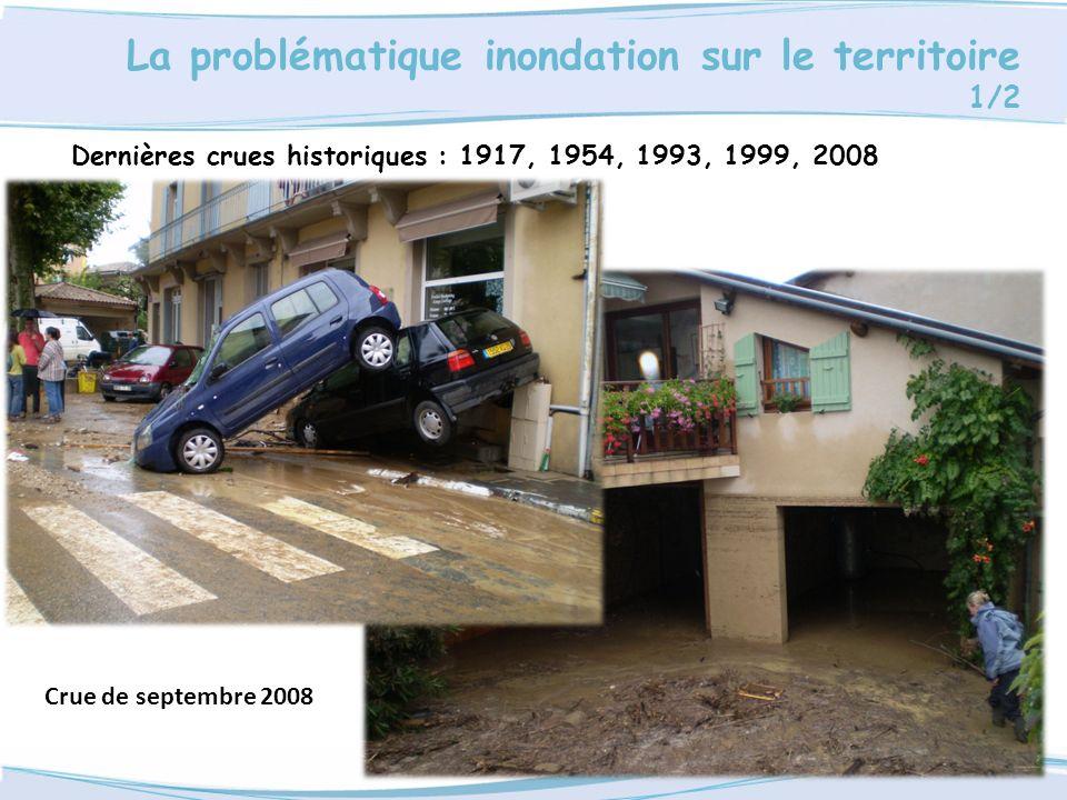 La problématique inondation sur le territoire 1/2 Dernières crues historiques : 1917, 1954, 1993, 1999, 2008 Crue de septembre 2008