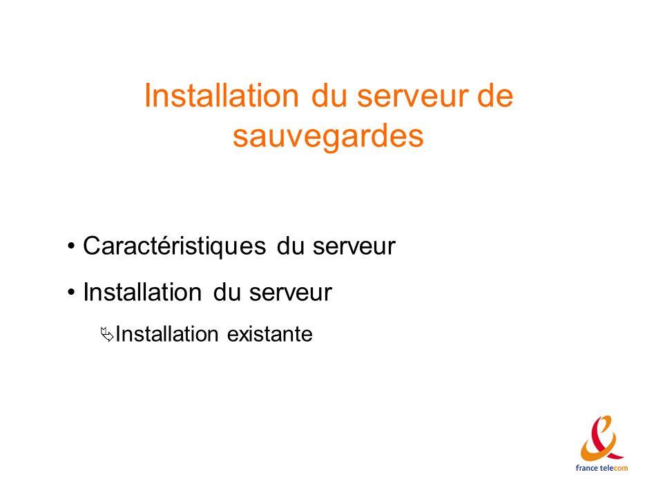 Installation du serveur de sauvegardes Caractéristiques du serveur Installation du serveur Installation existante