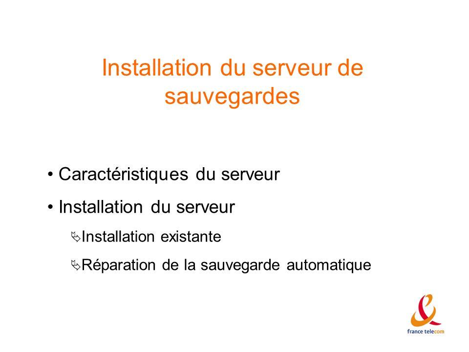 Installation du serveur de sauvegardes Caractéristiques du serveur Installation du serveur Installation existante Réparation de la sauvegarde automati