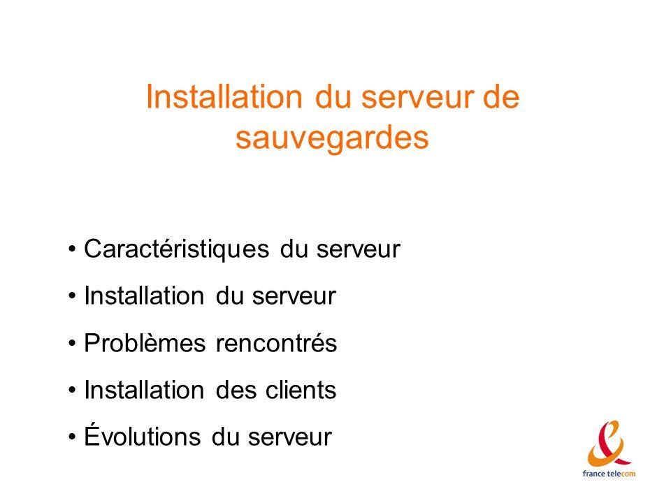 Installation du serveur de sauvegardes Caractéristiques du serveur Installation du serveur Problèmes rencontrés Installation des clients Évolutions du