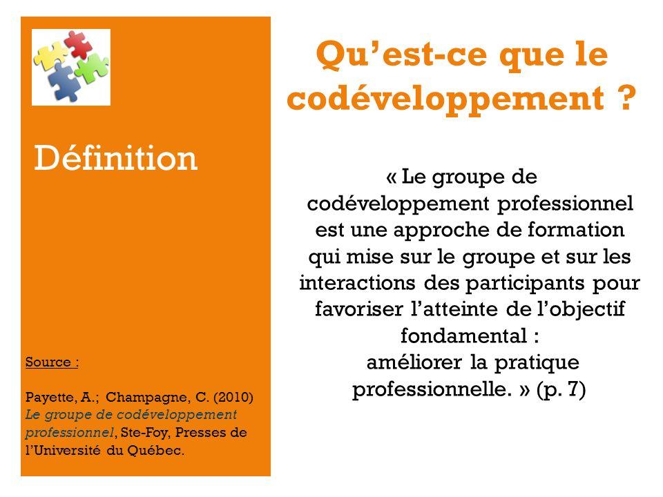 + Définition « Le groupe de codéveloppement professionnel est une approche de formation qui mise sur le groupe et sur les interactions des participant
