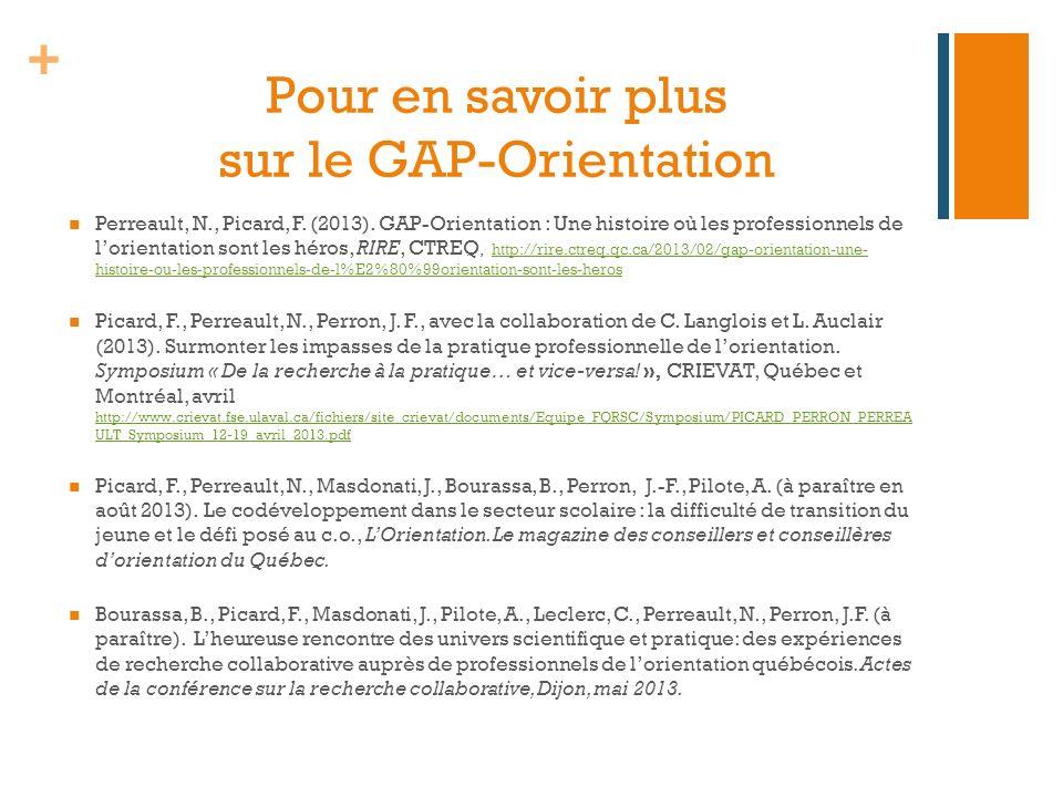 + Pour en savoir plus sur le GAP-Orientation Perreault, N., Picard, F. (2013). GAP-Orientation : Une histoire où les professionnels de lorientation so