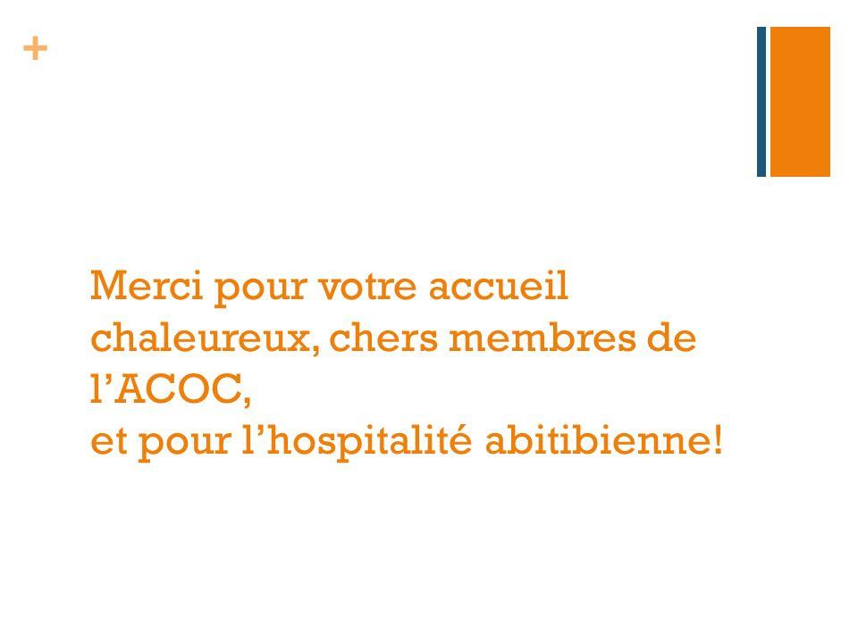 + Merci pour votre accueil chaleureux, chers membres de lACOC, et pour lhospitalité abitibienne!