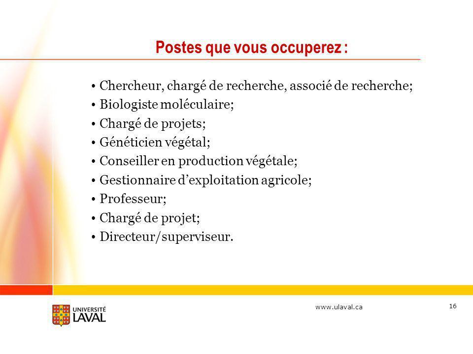 www.ulaval.ca 16 Postes que vous occuperez : Chercheur, chargé de recherche, associé de recherche; Biologiste moléculaire; Chargé de projets; Génétici