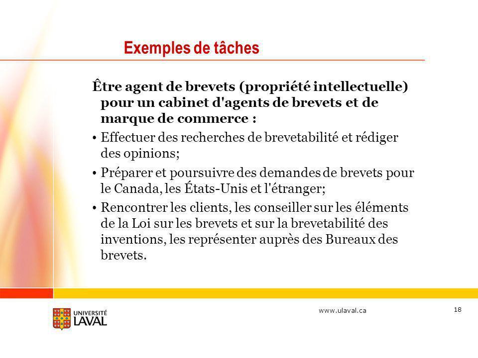 www.ulaval.ca 18 Exemples de tâches Être agent de brevets (propriété intellectuelle) pour un cabinet d'agents de brevets et de marque de commerce : Ef