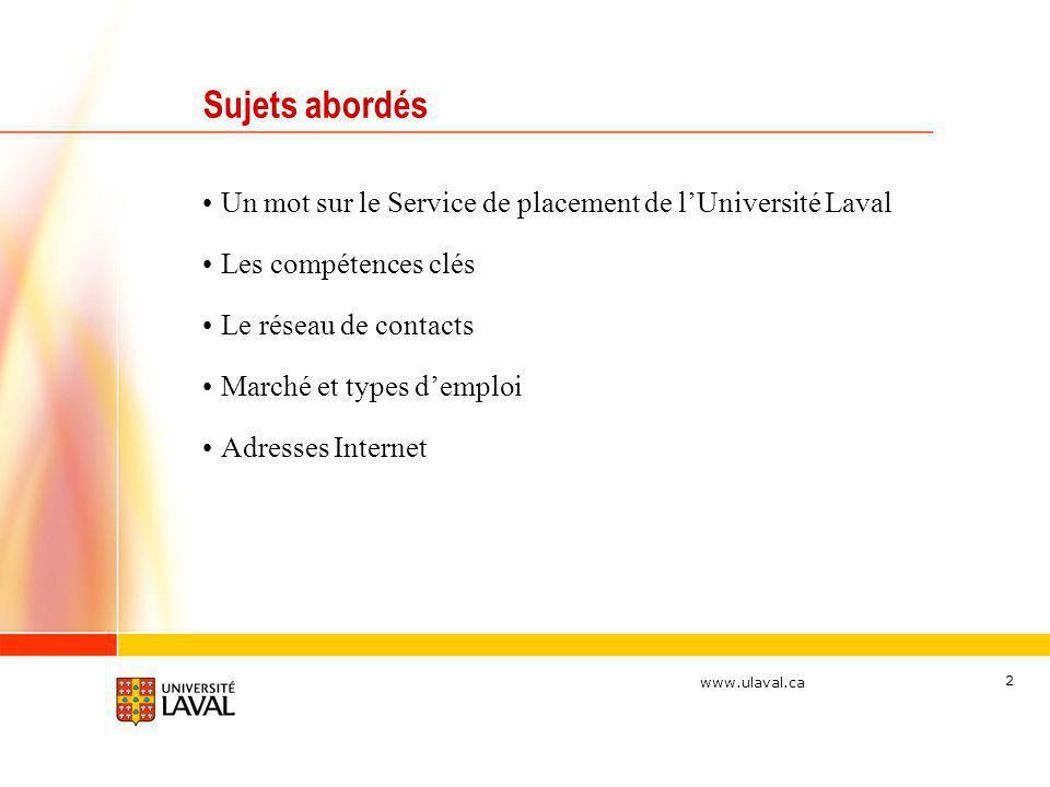 www.ulaval.ca 3 Tout en sassurant dune compréhension des besoins de la clientèle étudiante et diplômée, des entreprises et des partenaires internes et externes, le Service de placement de lUniversité Laval met en place un ensemble de programmes et de services professionnels qui facilitent le placement et ladaptation au marché du travail des étudiants et des diplômés de lUniversité Laval.