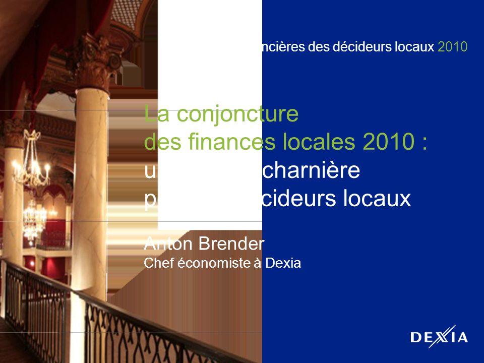1 Rencontres financières des décideurs locaux 2010 La conjoncture des finances locales 2010 : une année charnière pour les décideurs locaux Anton Brender Chef économiste à Dexia