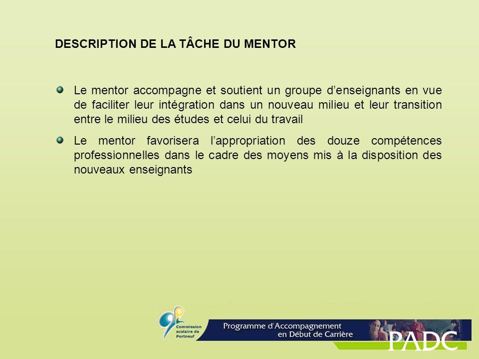 DESCRIPTION DE LA TÂCHE DU MENTOR Le mentor accompagne et soutient un groupe denseignants en vue de faciliter leur intégration dans un nouveau milieu