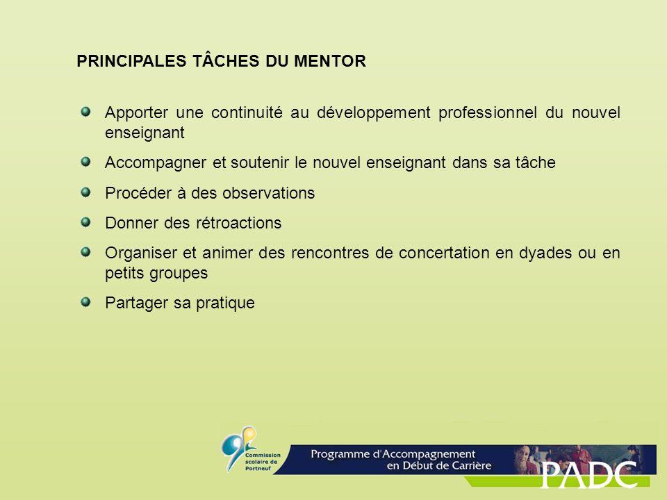 PRINCIPALES TÂCHES DU MENTOR Apporter une continuité au développement professionnel du nouvel enseignant Accompagner et soutenir le nouvel enseignant
