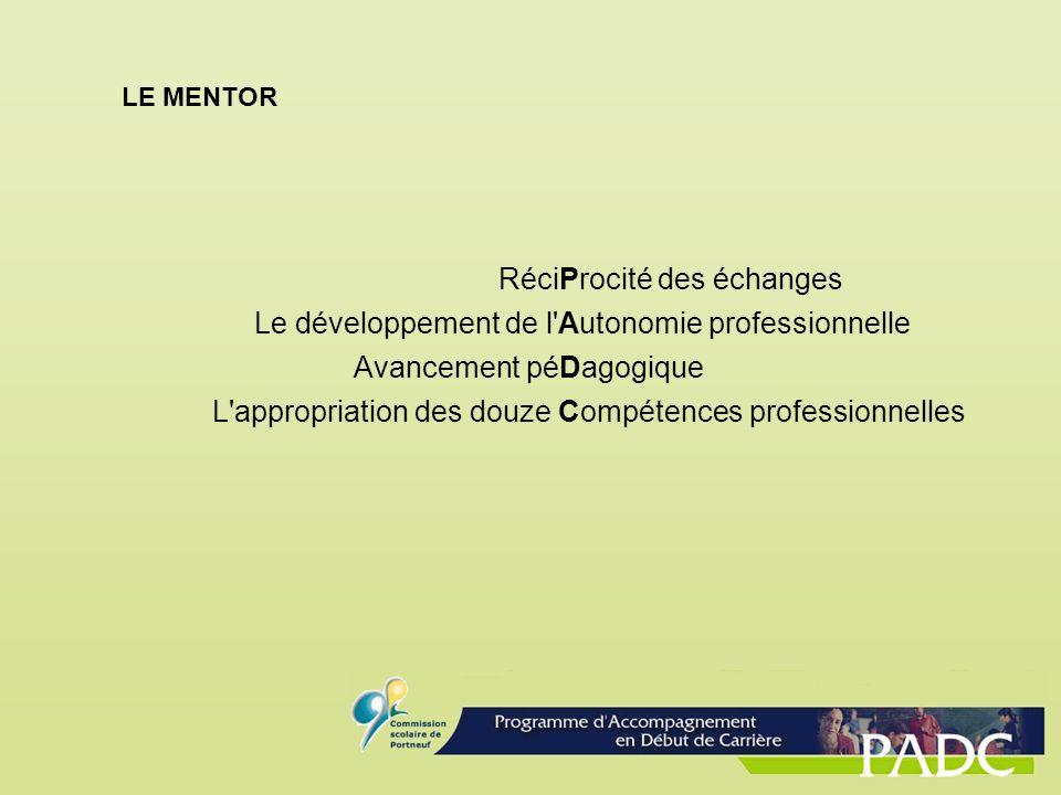 RéciProcité des échanges Le développement de l'Autonomie professionnelle Avancement péDagogique L'appropriation des douze Compétences professionnelles