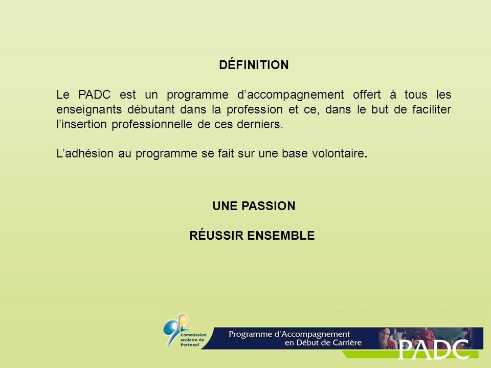 DÉFINITION Le PADC est un programme daccompagnement offert à tous les enseignants débutant dans la profession et ce, dans le but de faciliter linserti