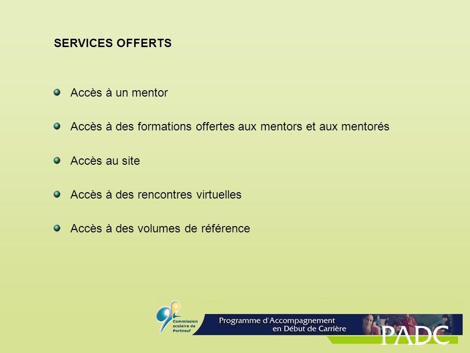 SERVICES OFFERTS Accès à un mentor Accès à des formations offertes aux mentors et aux mentorés Accès au site Accès à des rencontres virtuelles Accès à