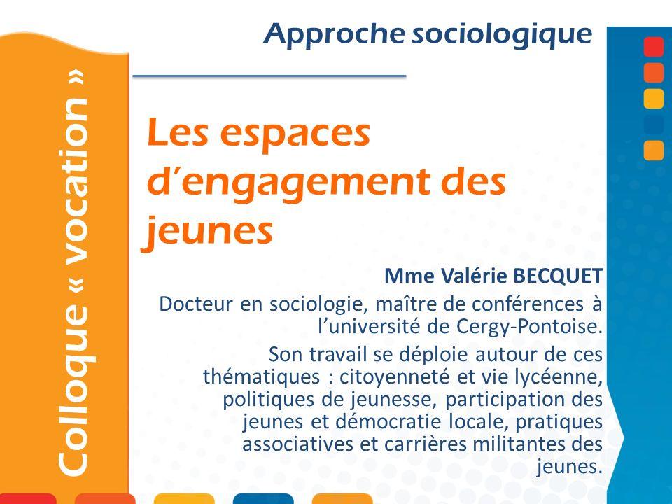Les espaces dengagement des jeunes Colloque « vocation » Approche sociologique Mme Valérie BECQUET Docteur en sociologie, maître de conférences à luni
