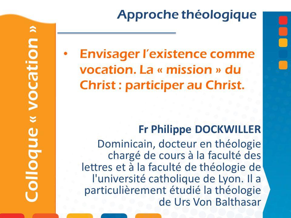Envisager lexistence comme vocation. La « mission » du Christ : participer au Christ. Colloque « vocation » Approche théologique Fr Philippe DOCKWILLE