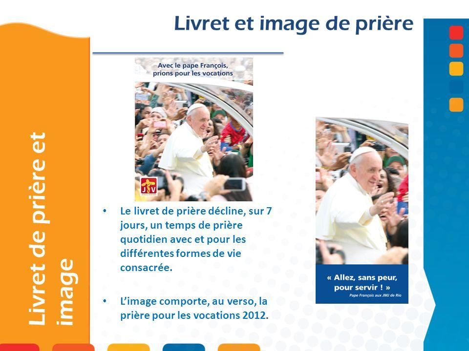 Livret de prière et image Livret et image de prière Le livret de prière décline, sur 7 jours, un temps de prière quotidien avec et pour les différente